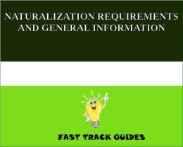 NATURALIZATION REQUIREMENTS AND GENERAL INFORMATION