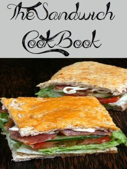The Sandwich Cookbook (497 Recipes)