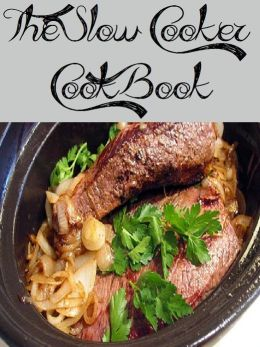 The Slow Cooker Cookbook (980 Recipes)