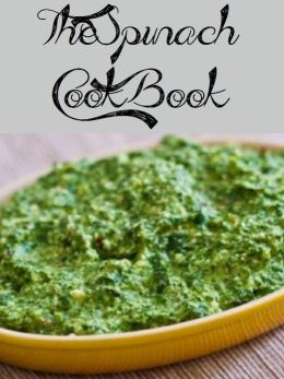 The Spinach Cookbook (550 Recipes)