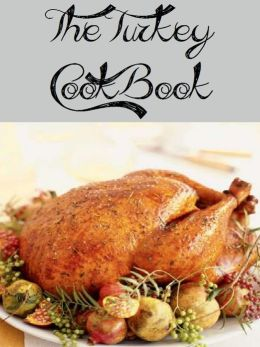 The Turkey Cookbook (524 Recipes)