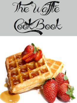 The Waffle Cookbook (85 Recipes)