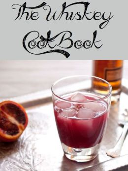 The Whiskey Cookbook (167 Recipes)