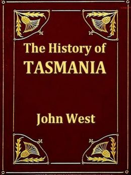 The History of Tasmania, Volumes I-II Complete