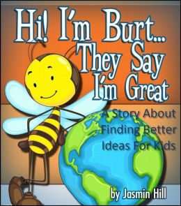 Hi! I'm Burt…They Say I'm Great: A Story About Finding Better Ideas For Kids