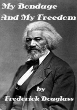 My Bondage and My Freedom by Frederick Douglass - An Autobiography (Illustrated)