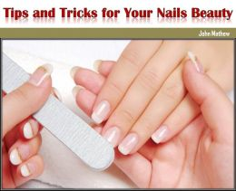 Tips and Tricks for Your Nails Beauty