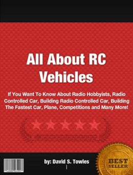 All About RC Vehicles :If You Want To Know About Radio Hobbyists, Radio Controlled Car, Building Radio Controlled Car, Building The Fastest Car, Plane, Competitions and Many More!