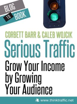 Serious Traffic: Grow Your Income by Growing Your Audience