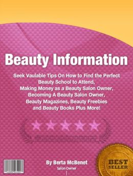 Beauty Information: Seek Vaulable Tips On How to Find the Perfect Beauty School to Attend, Making Money as a Beauty Salon Owner, Becoming A Beauty Salon Owner, Beauty Magazines, Beauty Freebies and Beauty Books Plus More!