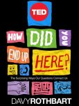 Book Cover Image. Title: How Did You End Up Here?:  The Surprising Ways Our Questions Connect Us, Author: Davy Rothbart