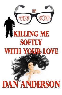 Kiling Me Softly With Your Love (The McFadden Chronicles)