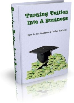 Turning Tuition Into A Business: How To Put Together A Tuition Business