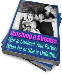 Catching a Cheater: How to Confront Your Partner When he or she is Unfaithful