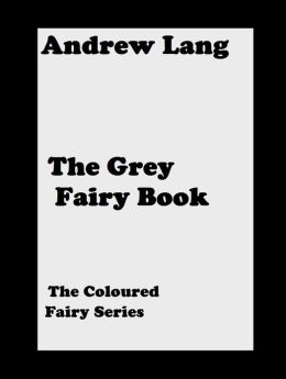 The Grey Fairy Book ( error free transcription) Andrew Lang