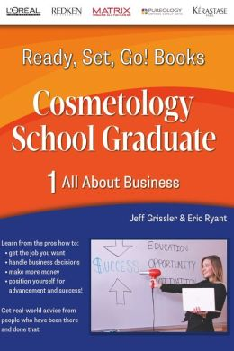 Ready, Set, Go! Cosmetology School Graduate Book 1: All About Business