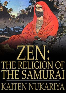 The Religion Of The Samurai: A Study of Zen Philosophy and Discipline in China and Japan! A Philosophy and Religion Classic By Kaiten Nukariya! AAA+++
