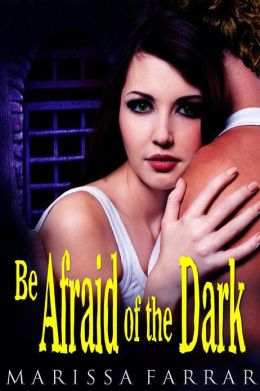 Be Afraid of the Dark