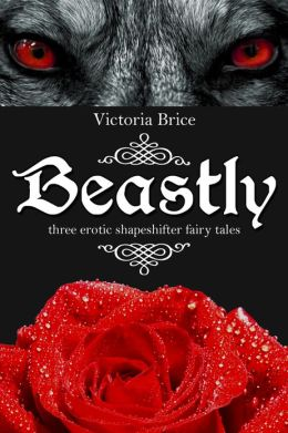Beastly: Three Erotic Shapeshifter Fairy Tales (Gay Werewolf Monster Sex Bundle)