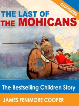 The Last of the Mohicans: The Bestselling Children Story (Illustrated)