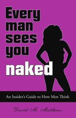 Every Man Sees You Naked