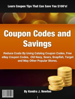 Coupon Codes and Savings: Reduce Costs By Using Catalog Coupon Codes, Free eBay Coupon Codes, Old Navy, Sears, Snapfish, Target and May Other Popular Stores.