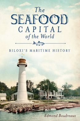 The Seafood Capital of the World: Biloxi's Maritime History (MS)