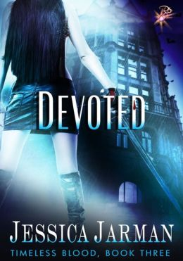 Devoted (Timeless Blood Series, Book Three) by Jessica Jarman