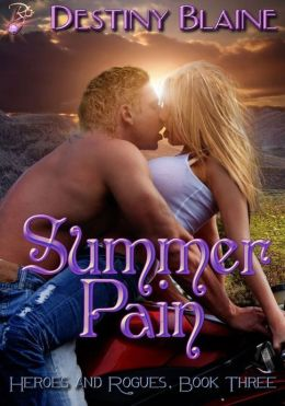 Summer Pain (Heroes and Rogues Series, Book Three) by Destiny Blaine