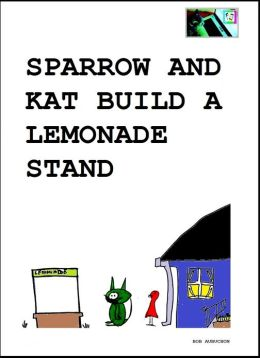 Sparrow and Kat Build a Lemonade Stand