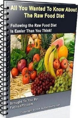 eBook about All You Wanted To Know About The Raw Food Diet - Most raw food diets are plant-based, with at least 75% of the diet composed of raw food. ...