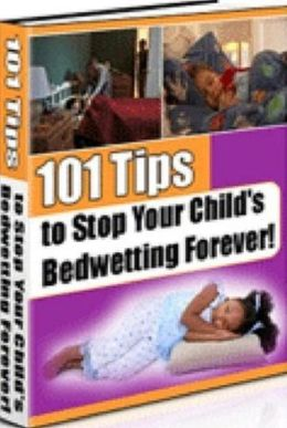 eBook about 101 Tips to Stop Your Child's Bedwetting Forever - You will have the tools and knowledge to help your child overcome bedwetting...