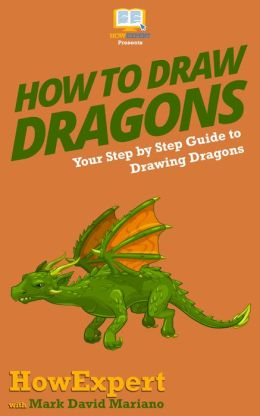 How To Draw Dragons For Beginners - Your Step-By-Step Guide To Drawing Dragons For Beginners