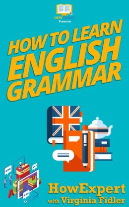 How To Learn English Grammar - Your Step-By-Step Guide To Learning English Grammar