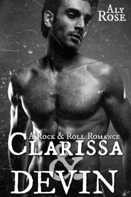 Clarissa and Devin: A Rock & Roll Romance (contemporary rockstar romance)