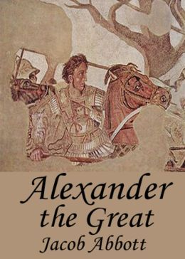 Alexander the Great: King Of Macedon! A History Classic By Jacob Abbott! AAA+++