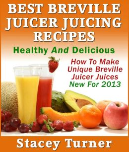 Best Breville Juicer Juicing Recipes: Healthy And Delicious