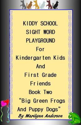 KIDDY SCHOOL SIGHT WORD PLAYGROUND For KINDERGARTEN KIDS and FIRST GRADE FRIENDS ~~ BOOK TWO ~~