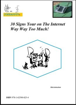 30 Signs Your on the Internet Way Way Too Much!