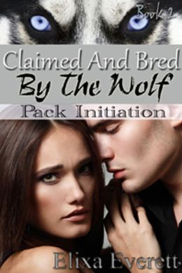 Claimed and Bred By The Wolf 2: Pack Initiation (Shapeshifter Erotic Romance)