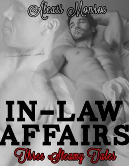 In-Law Affairs: Three Steamy Tales of In-Law Lust (Taboo Gay Erotica)