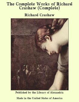 The Complete Works of Richard Crashaw (Complete)