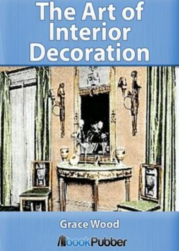 The Art of Interior Decoration: A Non-fiction, Art Classic By Emily Burbank! AAA+++