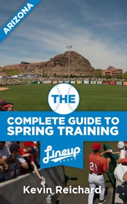 The Complete Guide to Spring Training 2013 / Arizona