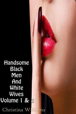 Handsome Black Men And White Wives Volume 1 And Volume 2