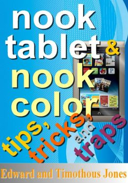 NOOK Tablet / NOOK Color Tips, Tricks, and Traps: A Best Practices Guide for the NOOK Tablet / NOOK Color