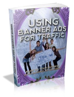 Using Banner Ads For Traffic - Ramp Up Your Business With Banner Advertising