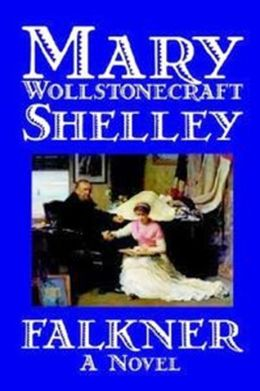 Falkner; A Novel by Mary Wollstonecraft Shelley