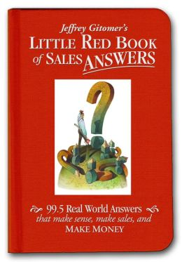 Jeffrey Gitomer's Little Red Book of Sales Answers