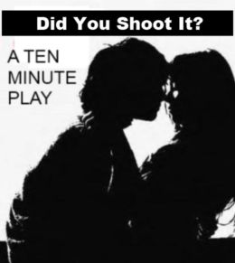Ten Minute Play - Did You Shoot It?
